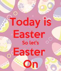 Poster: Today is Easter  So let's Easter  On