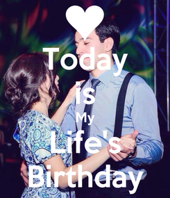 Poster: Today is My Life's Birthday