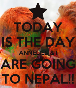 Poster: TODAY IS THE DAY ANNELIES & I ARE GOING TO NEPAL!!