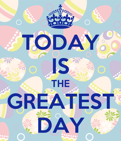 Poster: TODAY IS THE GREATEST DAY
