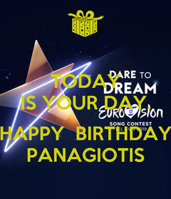 Poster: TODAY IS YOUR DAY.  HAPPY  BIRTHDAY PANAGIOTIS