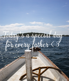 Poster: Today's a special day for every father <3