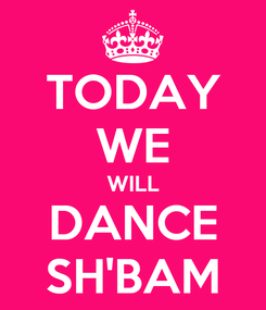 Poster: TODAY WE WILL DANCE SH'BAM