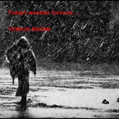 Poster: Today's weather forecast....  YESHUA REIGNS           There will be showers of blessing.... Ezekiel 34:26