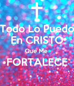 Poster: Todo Lo Puedo En CRISTO Que Me  FORTALECE