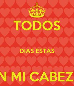 Poster: TODOS  DIAS ESTAS  EN MI CABEZA