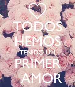 Poster: TODOS HEMOS TENIDO UN PRIMER   AMOR