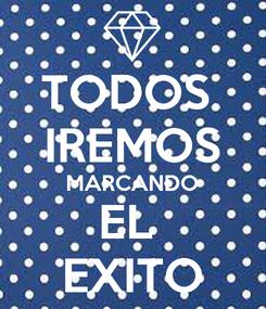 Poster: TODOS  IREMOS MARCANDO EL  EXITO