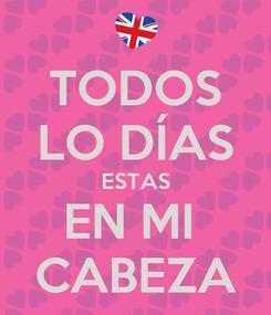 Poster: TODOS LO DÍAS ESTAS EN MI  CABEZA