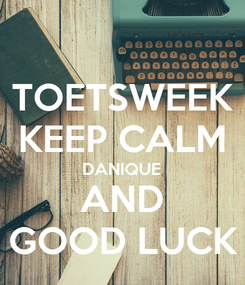Poster: TOETSWEEK KEEP CALM DANIQUE AND GOOD LUCK