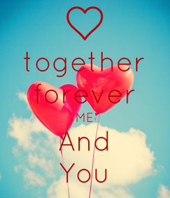 Poster: together forever ME And You