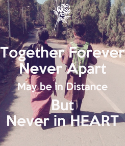 Poster: Together Forever Never Apart May be in Distance But Never in HEART