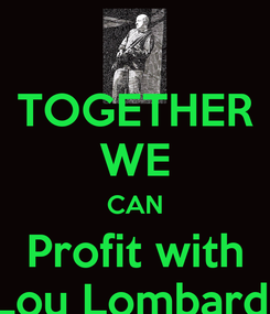 Poster: TOGETHER WE CAN Profit with Lou Lombardi