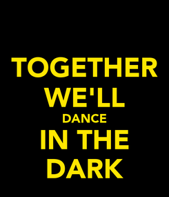Poster: TOGETHER WE'LL DANCE IN THE DARK