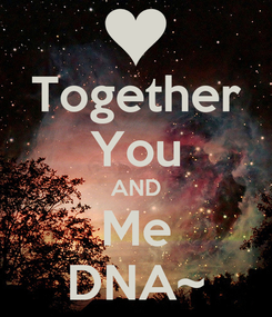 Poster: Together You AND Me DNA~