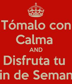 Poster: Tómalo con Calma  AND Disfruta tu  Fin de Semana