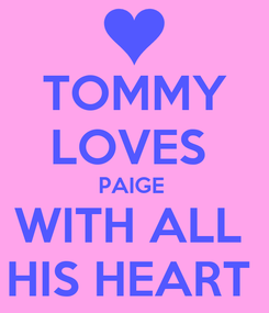 Poster: TOMMY LOVES  PAIGE  WITH ALL  HIS HEART