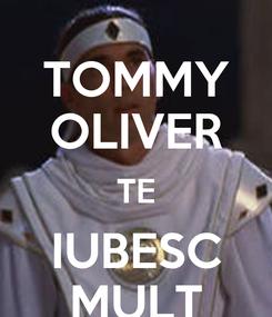 Poster: TOMMY OLIVER TE IUBESC MULT