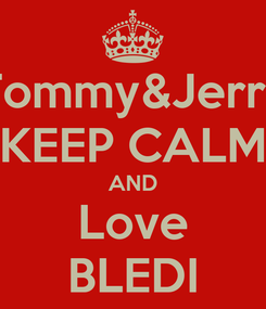 Poster: Tommy&Jerry KEEP CALM AND Love BLEDI
