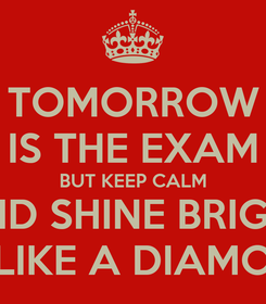Poster: TOMORROW IS THE EXAM BUT KEEP CALM AND SHINE BRIGHT LIKE A DIAMO