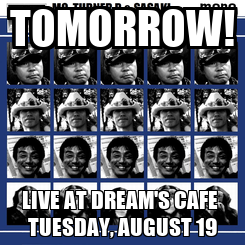 Poster: TOMORROW! LIVE AT DREAM'S CAFE  TUESDAY, AUGUST 19