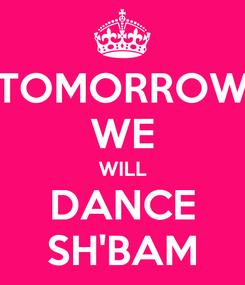 Poster: TOMORROW WE WILL DANCE SH'BAM