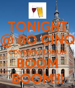 Poster: TONIGHT @ BO CINQ CONSERVATORIUM BOOM BOOM!!!