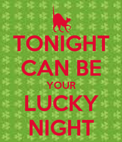 Poster: TONIGHT CAN BE YOUR LUCKY NIGHT