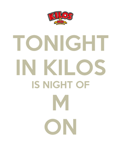 Poster: TONIGHT IN KILOS IS NIGHT OF M ON