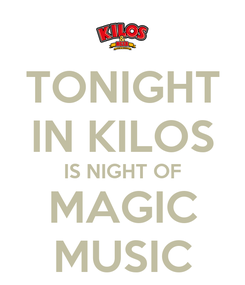 Poster: TONIGHT IN KILOS IS NIGHT OF MAGIC MUSIC