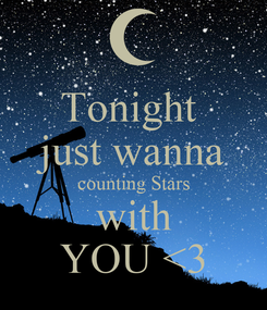 Poster: Tonight  just wanna counting Stars with YOU <3