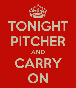 Poster: TONIGHT PITCHER AND CARRY ON