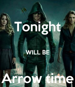 Poster: Tonight  WILL BE  Arrow time