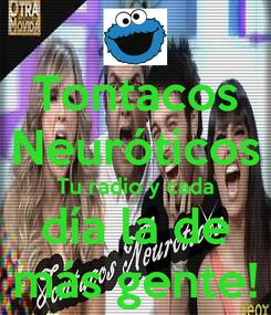 Poster: Tontacos Neuróticos Tu radio y cada día la de más gente!