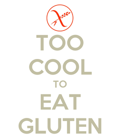 Poster: TOO COOL TO EAT GLUTEN