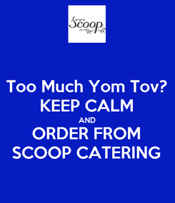 Poster: Too Much Yom Tov? KEEP CALM AND ORDER FROM SCOOP CATERING