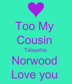 Poster: Too My  Cousin  Talayshia  Norwood  Love you
