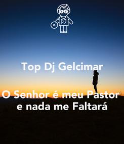 Poster: Top Dj Gelcimar   O Senhor é meu Pastor  e nada me Faltará