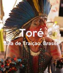 Poster:  Toré Baia de Traiçao, Brasile
