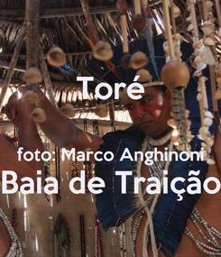 Poster: Toré  foto: Marco Anghinoni Baia de Traição