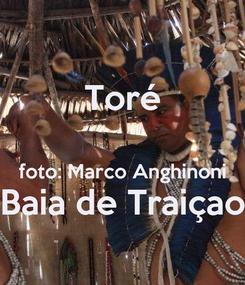 Poster: Toré  foto: Marco Anghinoni Baia de Traiçao