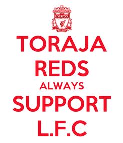 Poster: TORAJA REDS ALWAYS SUPPORT L.F.C