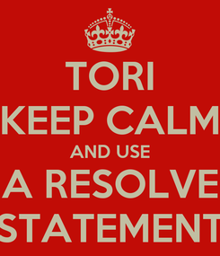 Poster: TORI KEEP CALM AND USE A RESOLVE STATEMENT