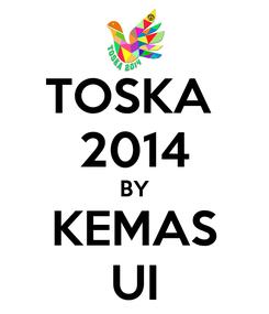 Poster: TOSKA  2014 BY KEMAS UI