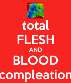 Poster: total FLESH AND BLOOD compleation