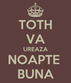 Poster: TOTH VA UREAZA NOAPTE  BUNA