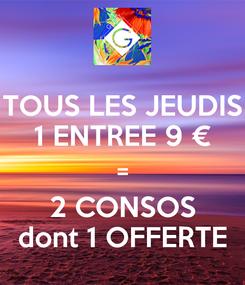 Poster: TOUS LES JEUDIS 1 ENTREE 9 € = 2 CONSOS dont 1 OFFERTE