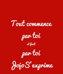 Poster: Tout commence par toi et finit par toi JojoS'exprime