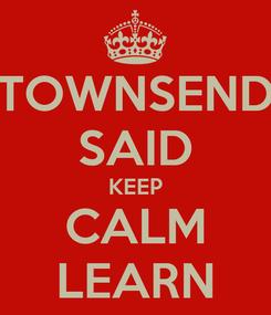 Poster: TOWNSEND SAID KEEP CALM LEARN
