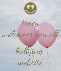 Poster: tracy welcomes you all to her bullying  website
